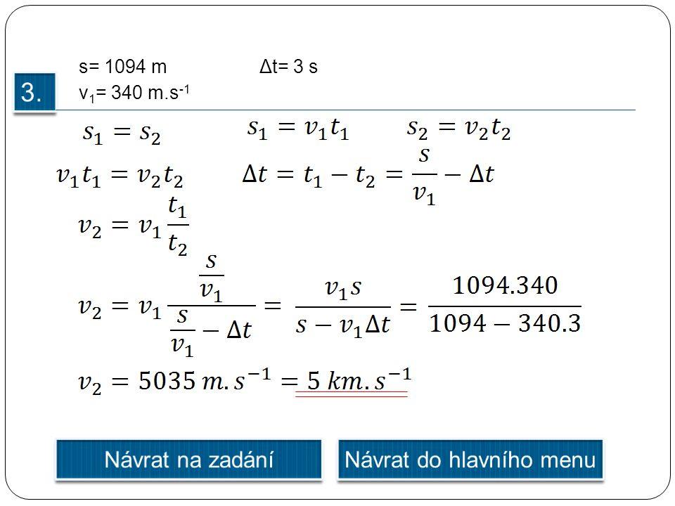 s= 1094 m v 1 = 340 m.s -1 Δt= 3 s