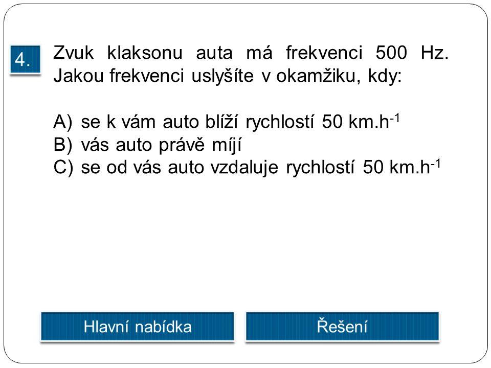 Zvuk klaksonu auta má frekvenci 500 Hz.