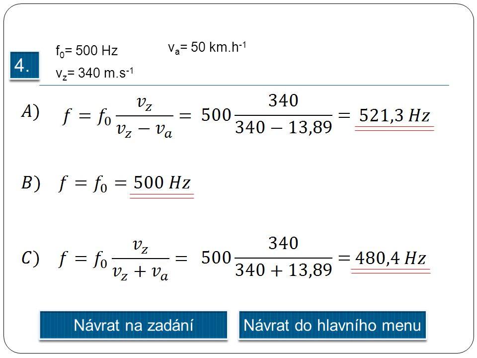 f 0 = 500 Hz v z = 340 m.s -1 v a = 50 km.h -1