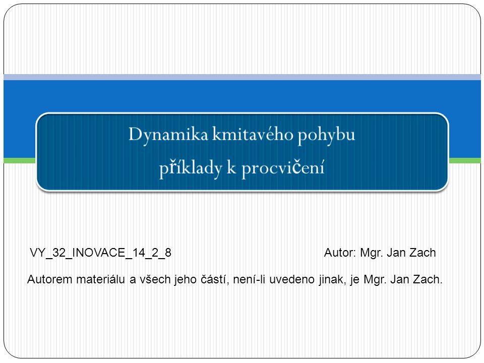 Dynamika kmitavého pohybu p ř íklady k procvi č ení VY_32_INOVACE_14_2_8Autor: Mgr.