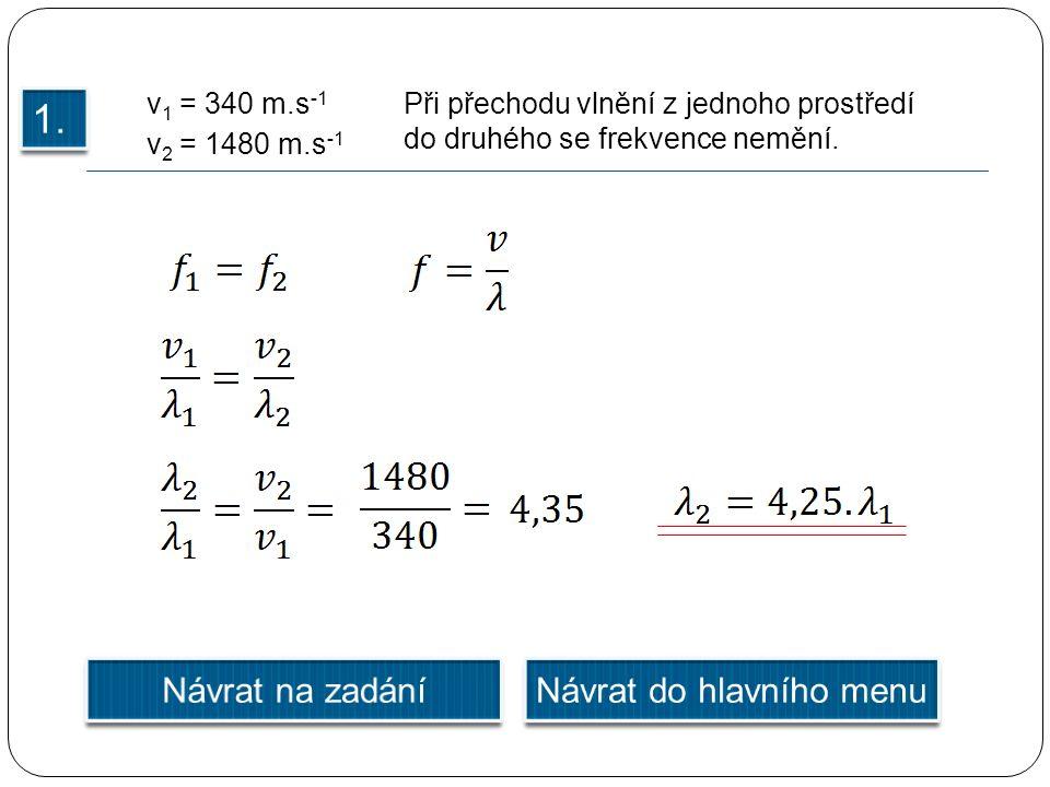 v 1 = 340 m.s -1 v 2 = 1480 m.s -1 Při přechodu vlnění z jednoho prostředí do druhého se frekvence nemění.