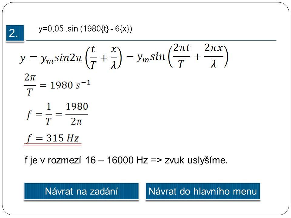y=0,05.sin (1980{t} - 6{x}) f je v rozmezí 16 – 16000 Hz => zvuk uslyšíme.