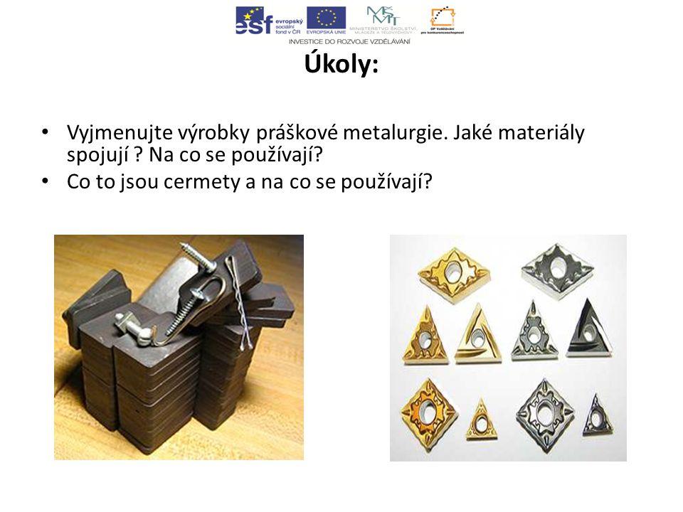 Úkoly: Vyjmenujte výrobky práškové metalurgie. Jaké materiály spojují .