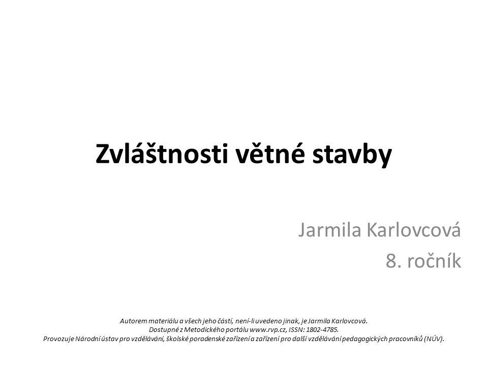 Zvláštnosti větné stavby Jarmila Karlovcová 8. ročník Autorem materiálu a všech jeho částí, není-li uvedeno jinak, je Jarmila Karlovcová. Dostupné z M