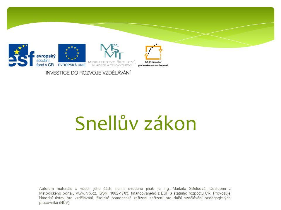 Snellův zákon Autorem materiálu a všech jeho částí, není-li uvedeno jinak, je Ing. Markéta Střelcová. Dostupné z Metodického portálu www.rvp.cz, ISSN: