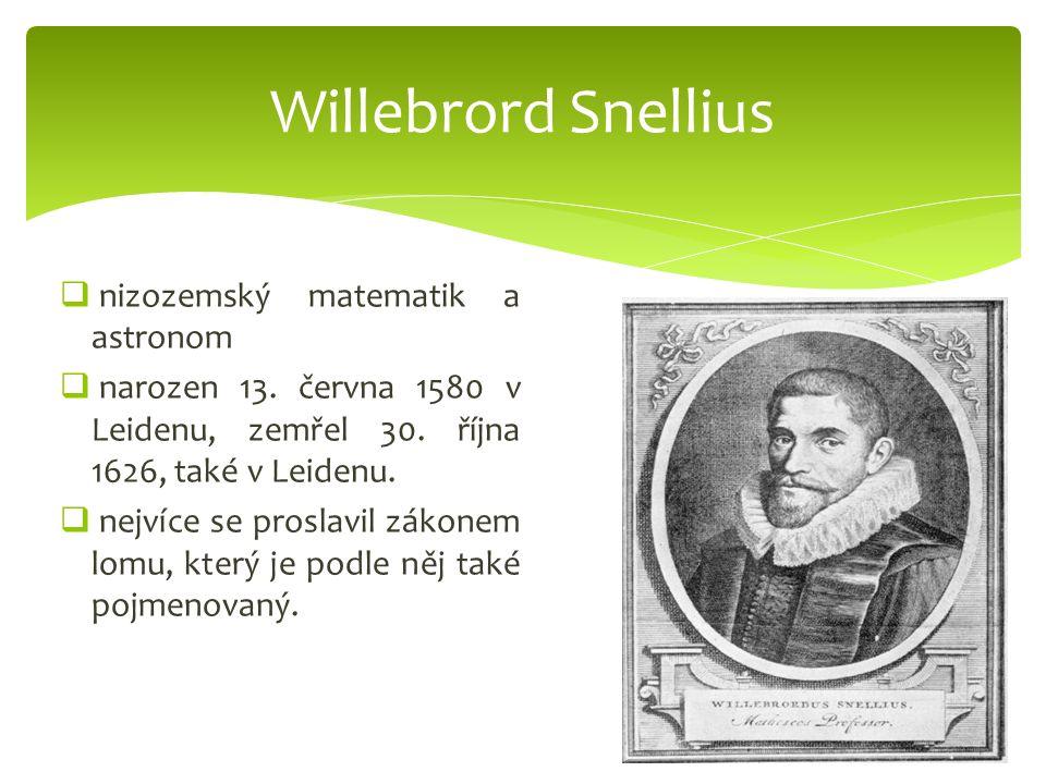  nizozemský matematik a astronom  narozen 13. června 1580 v Leidenu, zemřel 30. října 1626, také v Leidenu.  nejvíce se proslavil zákonem lomu, kte