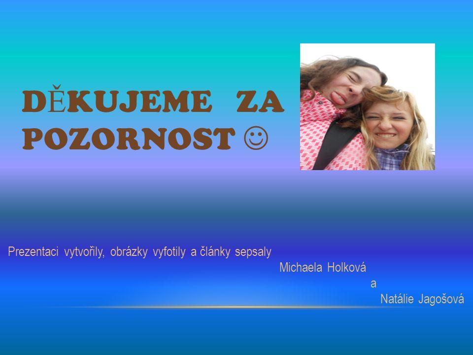 D Ě KUJEME ZA POZORNOST Prezentaci vytvořily, obrázky vyfotily a články sepsaly Michaela Holková a Natálie Jagošová