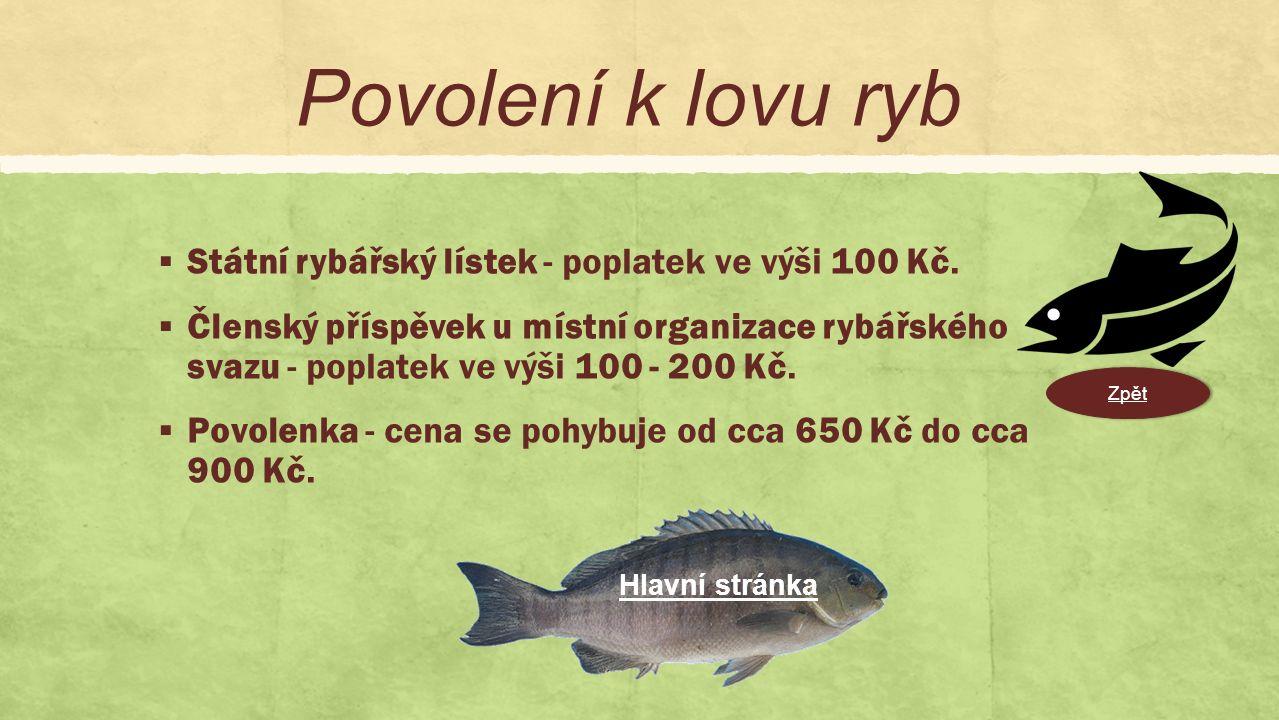 Povolení k lovu ryb  Státní rybářský lístek - poplatek ve výši 100 Kč.
