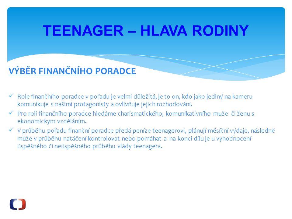 VÝBĚR FINANČNÍHO PORADCE Role finančního poradce v pořadu je velmi důležitá, je to on, kdo jako jediný na kameru komunikuje s našimi protagonisty a ovlivňuje jejich rozhodování.