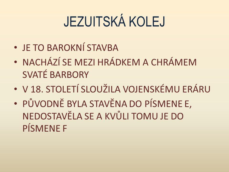 JEZUITSKÁ KOLEJ JE TO BAROKNÍ STAVBA NACHÁZÍ SE MEZI HRÁDKEM A CHRÁMEM SVATÉ BARBORY V 18.