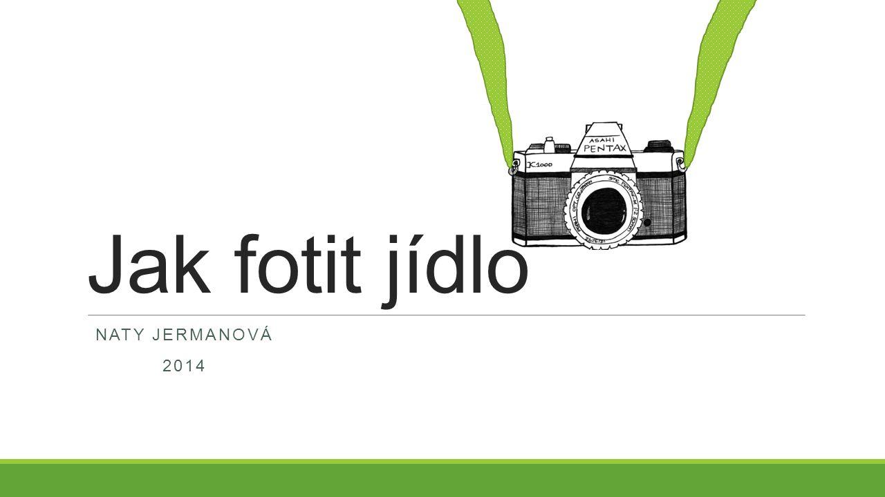 Jak fotit jídlo NATY JERMANOVÁ 2014