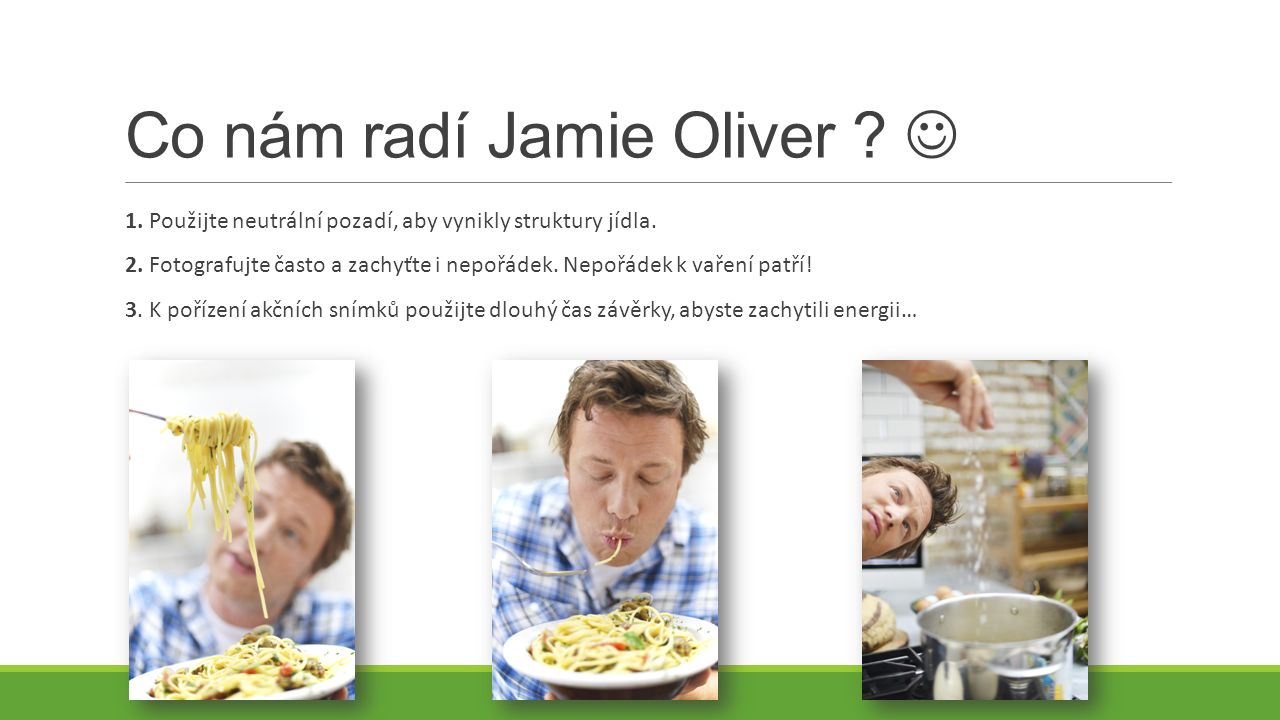 Co nám radí Jamie Oliver .1. Použijte neutrální pozadí, aby vynikly struktury jídla.