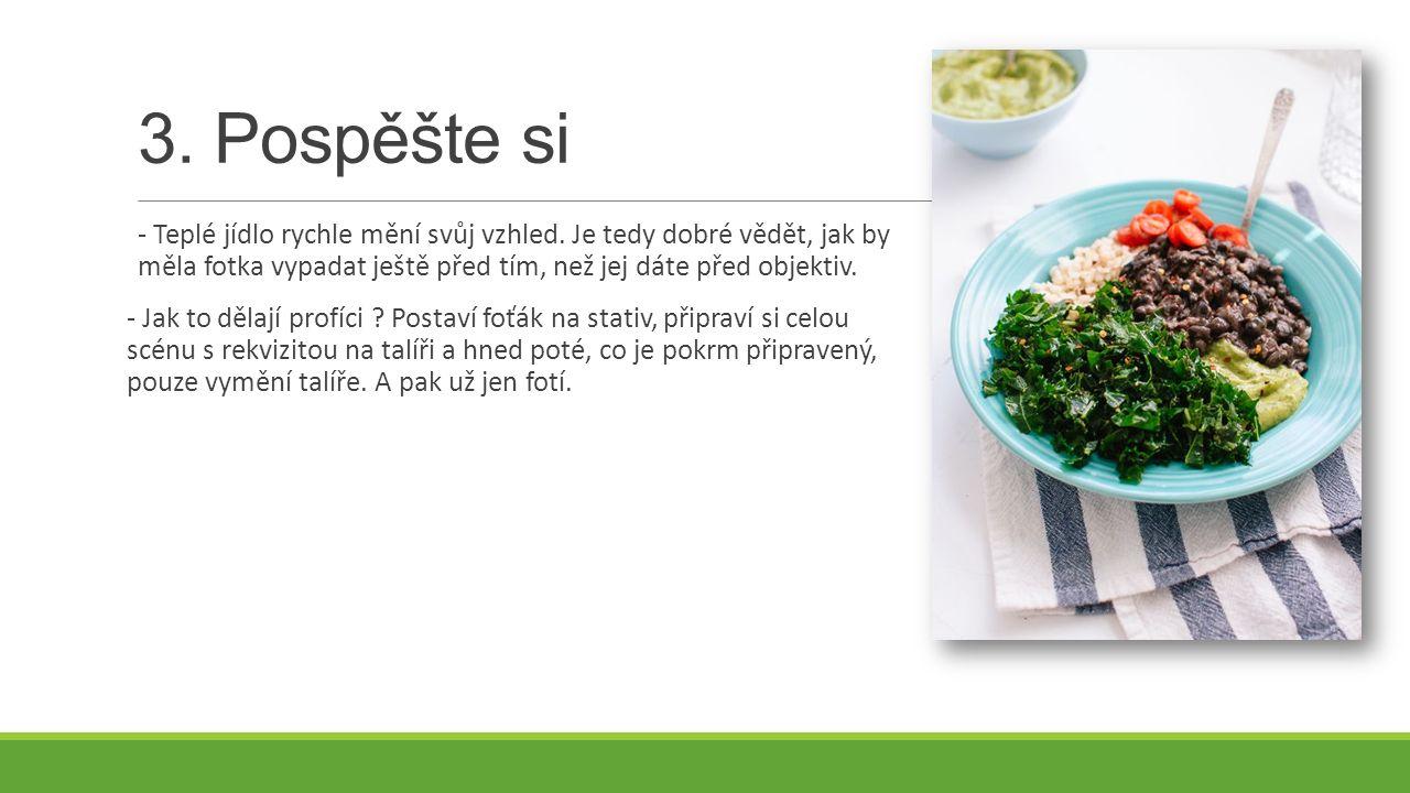 3.Pospěšte si - Teplé jídlo rychle mění svůj vzhled.