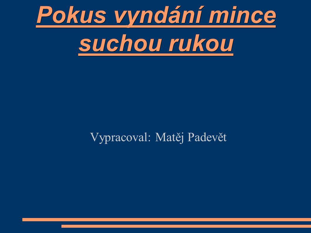 Pokus vyndání mince suchou rukou Vypracoval: Matěj Padevět