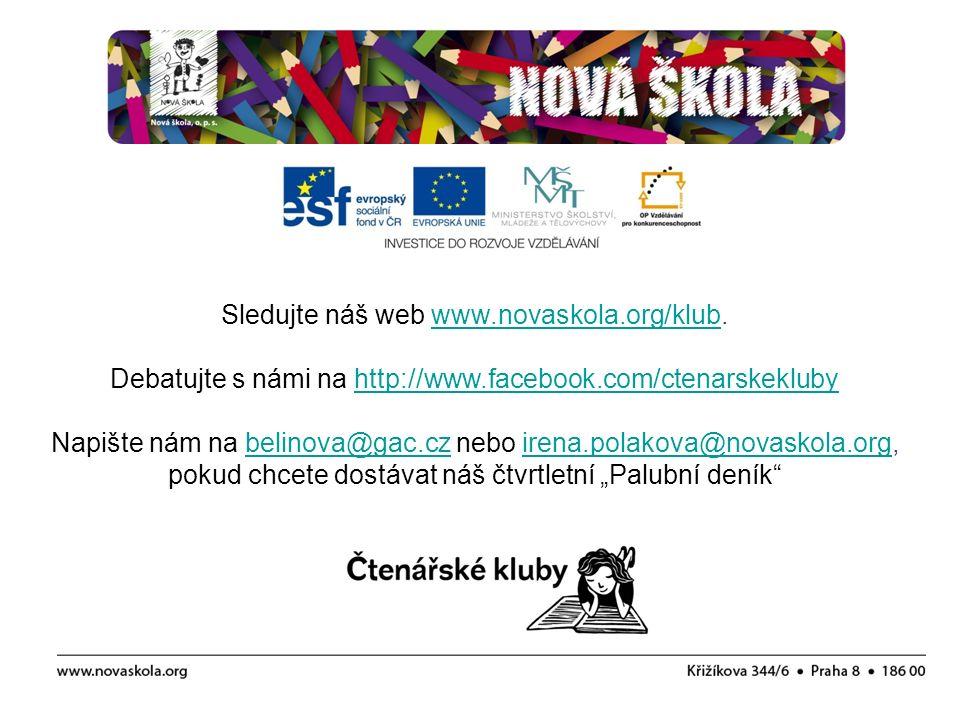 Sledujte náš web www.novaskola.org/klub.www.novaskola.org/klub Debatujte s námi na http://www.facebook.com/ctenarskeklubyhttp://www.facebook.com/ctena