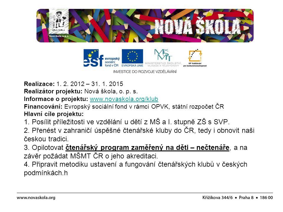 Realizace: 1. 2. 2012 – 31. 1. 2015 Realizátor projektu: Nová škola, o. p. s. Informace o projektu: www.novaskola.org/klub Financování: Evropský sociá