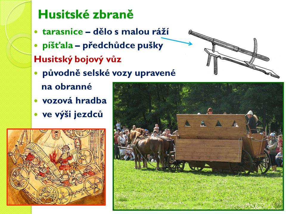 Husitské zbraně tarasnice – dělo s malou ráží píšťala – předchůdce pušky Husitský bojový vůz původně selské vozy upravené na obranné vozová hradba ve výši jezdců