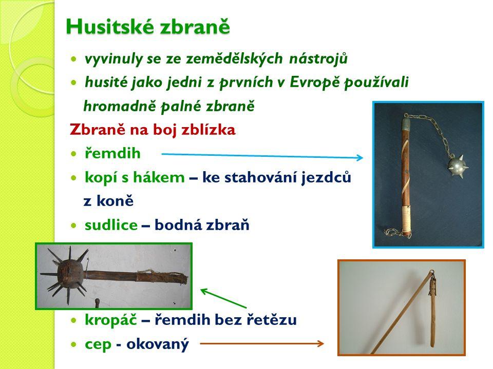 Husitské zbraně vyvinuly se ze zemědělských nástrojů husité jako jedni z prvních v Evropě používali hromadně palné zbraně Zbraně na boj zblízka řemdih kopí s hákem – ke stahování jezdců z koně sudlice – bodná zbraň kropáč – řemdih bez řetězu cep - okovaný