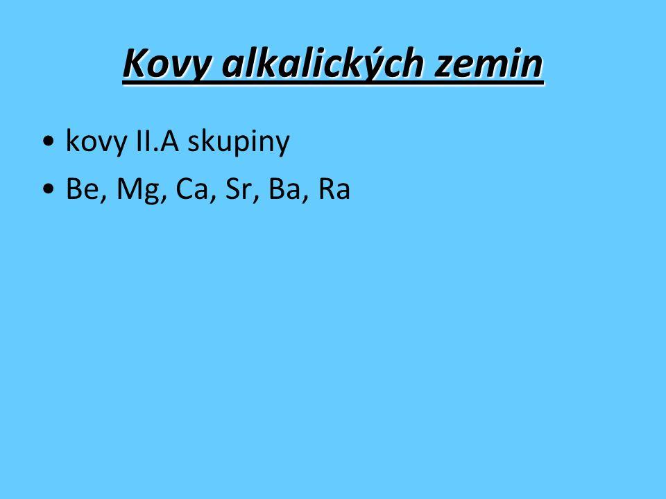 Kovy alkalických zemin kovy II.A skupiny Be, Mg, Ca, Sr, Ba, Ra