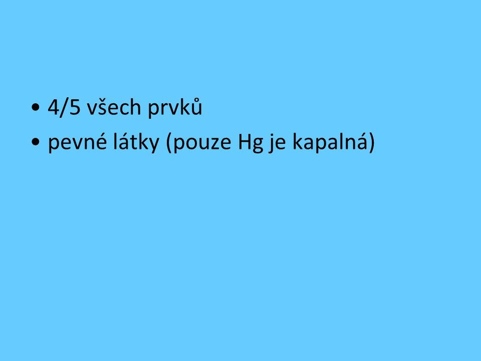 4/5 všech prvků pevné látky (pouze Hg je kapalná)
