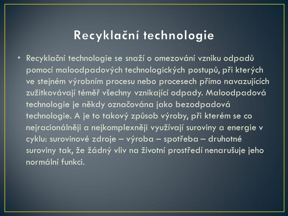 Recyklační technologie se snaží o omezování vzniku odpadů pomocí maloodpadových technologických postupů, při kterých ve stejném výrobním procesu nebo procesech přímo navazujících zužitkovávají téměř všechny vznikající odpady.