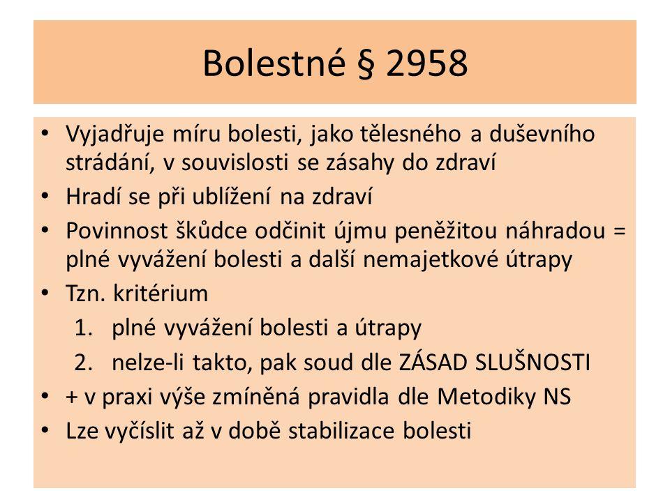 Bolestné § 2958 Vyjadřuje míru bolesti, jako tělesného a duševního strádání, v souvislosti se zásahy do zdraví Hradí se při ublížení na zdraví Povinno