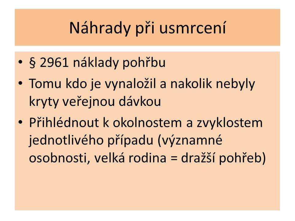Náhrady při usmrcení § 2961 náklady pohřbu Tomu kdo je vynaložil a nakolik nebyly kryty veřejnou dávkou Přihlédnout k okolnostem a zvyklostem jednotli