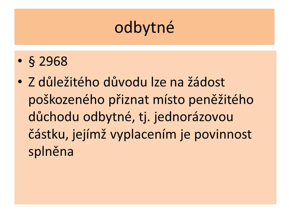 odbytné § 2968 Z důležitého důvodu lze na žádost poškozeného přiznat místo peněžitého důchodu odbytné, tj. jednorázovou částku, jejímž vyplacením je p