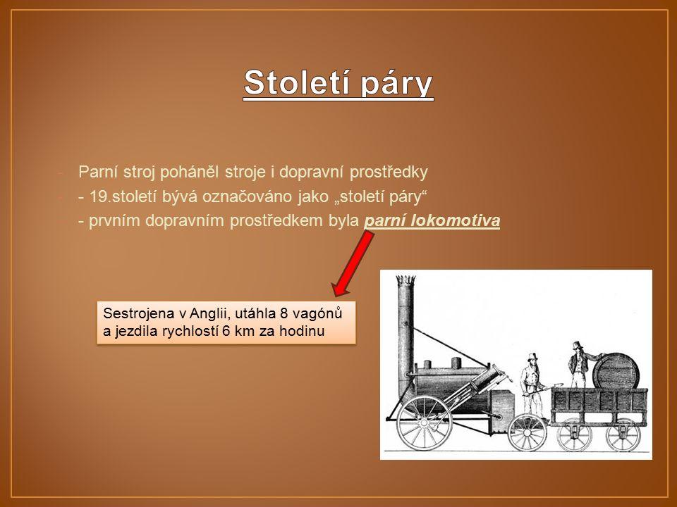 """-Parní stroj poháněl stroje i dopravní prostředky -- 19.století bývá označováno jako """"století páry -- prvním dopravním prostředkem byla parní lokomotiva Sestrojena v Anglii, utáhla 8 vagónů a jezdila rychlostí 6 km za hodinu Sestrojena v Anglii, utáhla 8 vagónů a jezdila rychlostí 6 km za hodinu"""