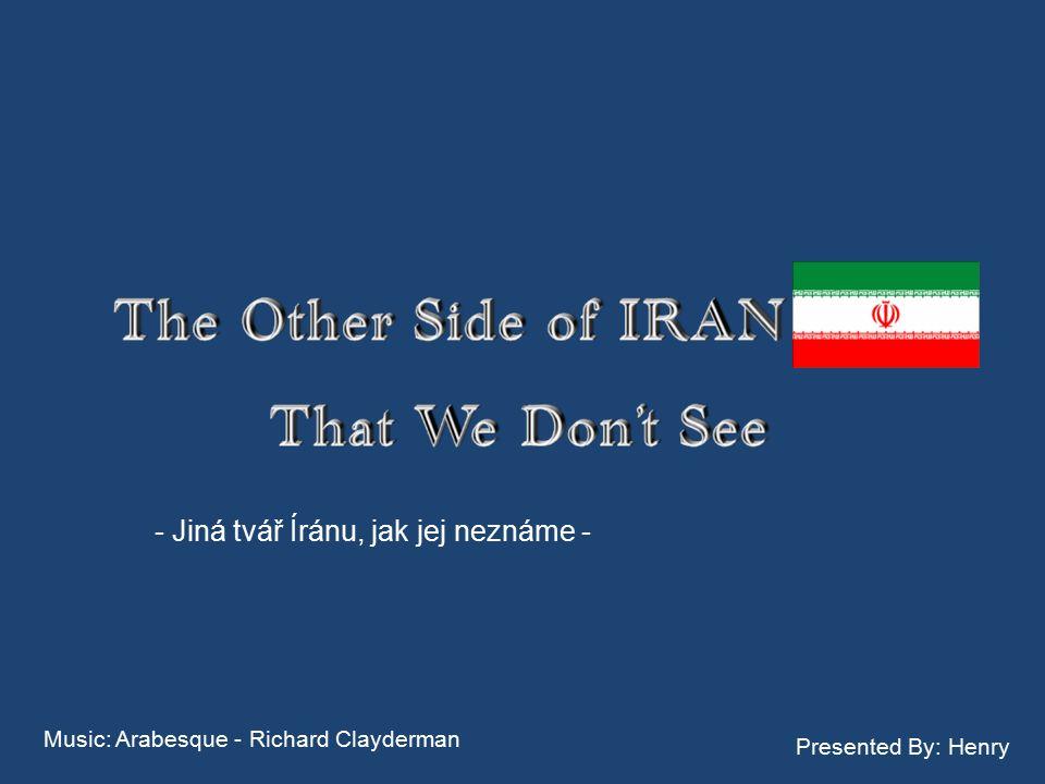 Music: Arabesque - Richard Clayderman Presented By: Henry - Jiná tvář Íránu, jak jej neznáme -