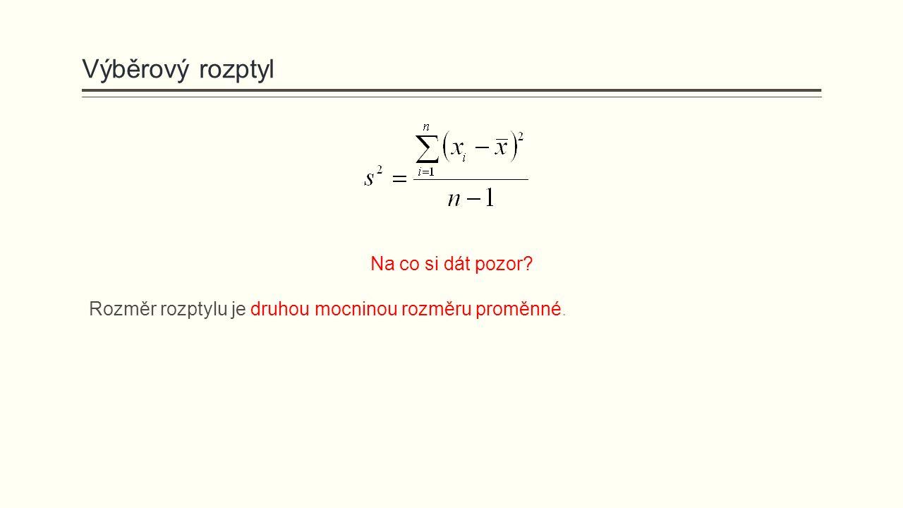 Výběrový rozptyl Na co si dát pozor? Rozměr rozptylu je druhou mocninou rozměru proměnné.