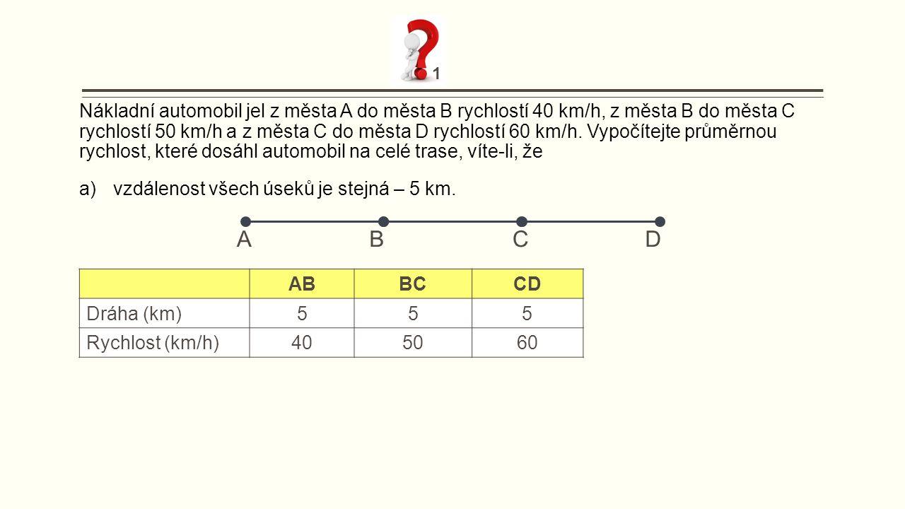 Nákladní automobil jel z města A do města B rychlostí 40 km/h, z města B do města C rychlostí 50 km/h a z města C do města D rychlostí 60 km/h.