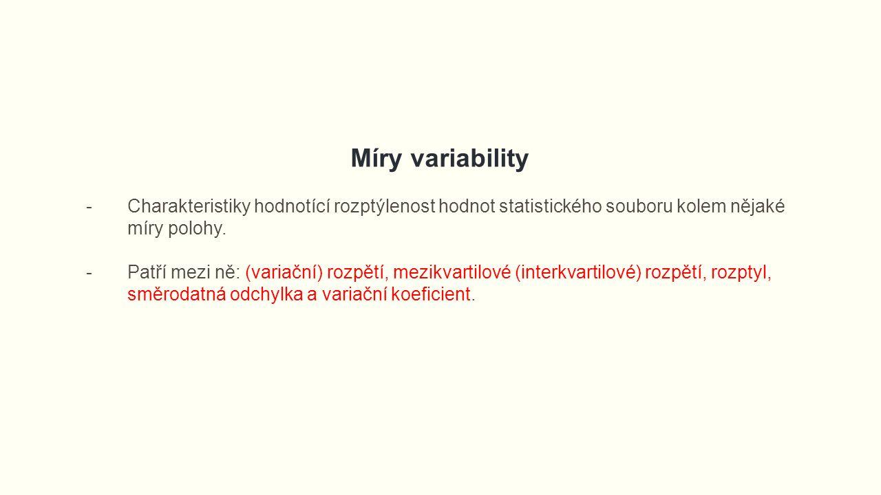 Míry variability -Charakteristiky hodnotící rozptýlenost hodnot statistického souboru kolem nějaké míry polohy.