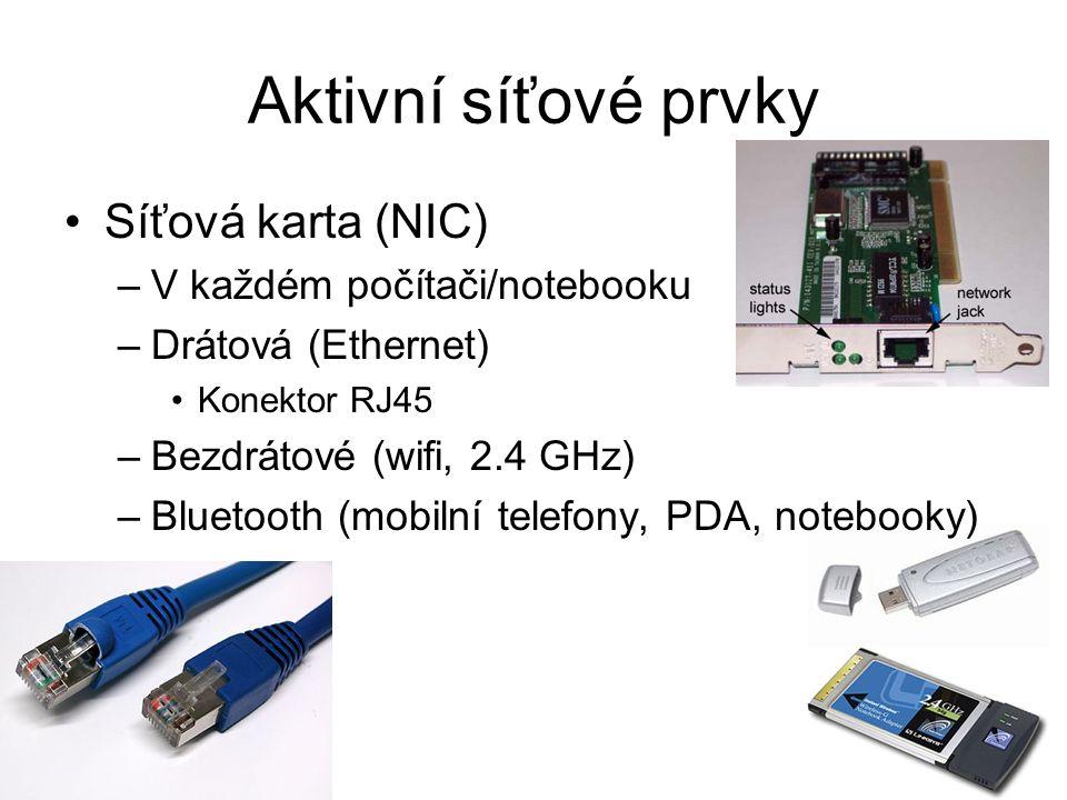 Aktivní síťové prvky Síťová karta (NIC) –V každém počítači/notebooku –Drátová (Ethernet) Konektor RJ45 –Bezdrátové (wifi, 2.4 GHz) –Bluetooth (mobilní telefony, PDA, notebooky)