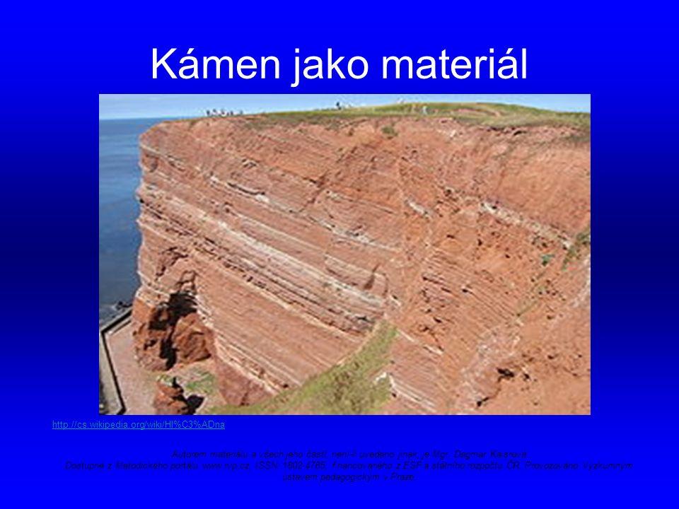 Kámen jako materiál http://cs.wikipedia.org/wiki/Hl%C3%ADna Autorem materiálu a všech jeho částí, není-li uvedeno jinak, je Mgr.