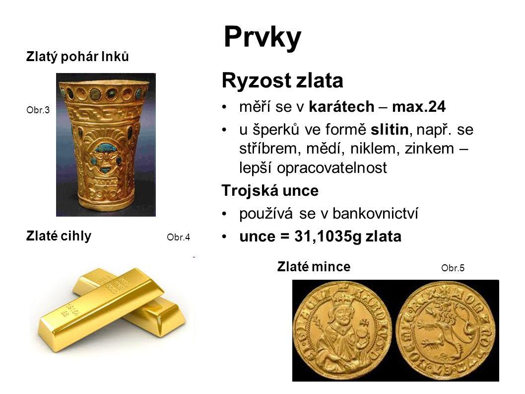 Prvky Zlatý pohár Inků Obr.3 Ryzost zlata měří se v karátech – max.24 u šperků ve formě slitin, např.