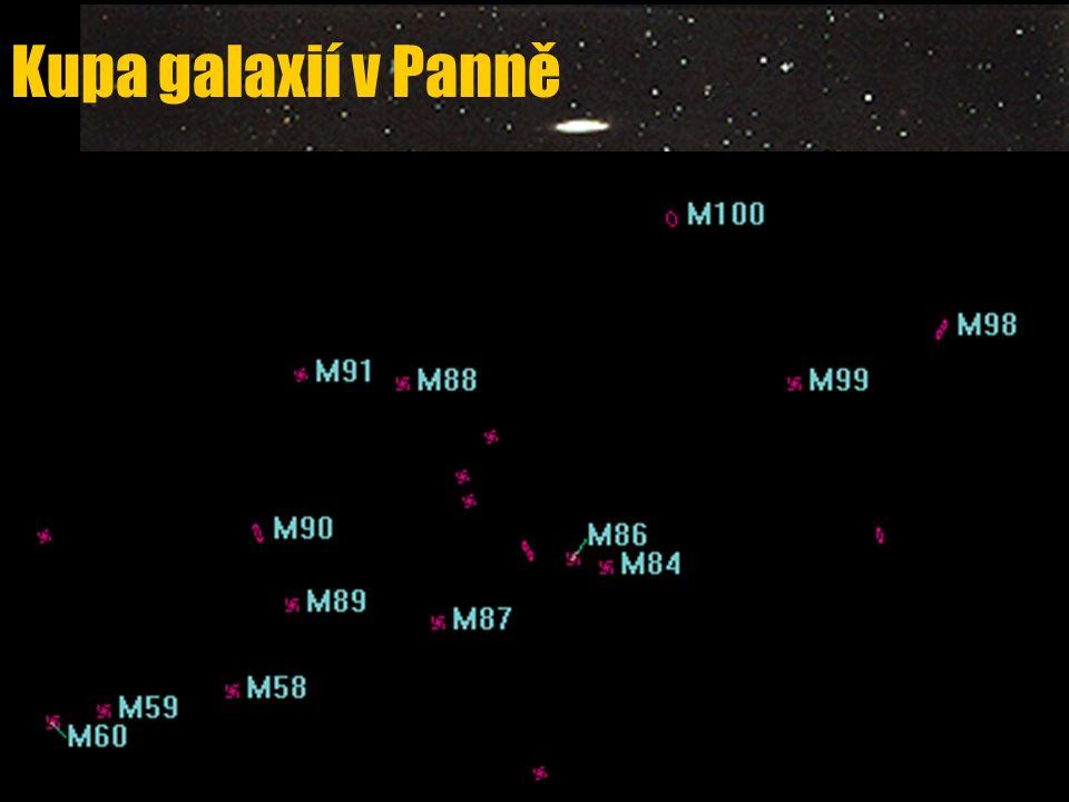 Kupa galaxií v Panně u u průměr asi 2 000 000 světelných let u u Galaxie M49, M58, M59, M60, M61, M84, M85, M86, M87, M88, M89, M90, M91, M98, M99, M100 v souhvězdí Panny a mnoho dalších u u centrum: M87 u u celkem asi 2 000 galaxií u u vzdálenost 60 000 000 světelných let M84 M86