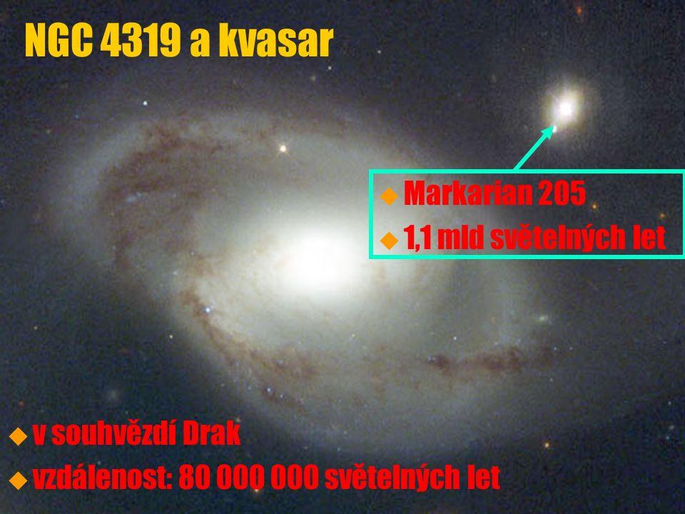 u u v souhvězdí Drak u u vzdálenost: 80 000 000 světelných let NGC 4319 a kvasar u Markarian 205 u 1,1 mld světelných let