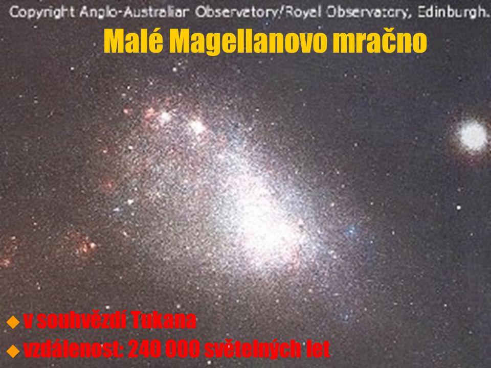 u u v souhvězdí Tukana u u vzdálenost: 240 000 světelných let Malé Magellanovo mračno