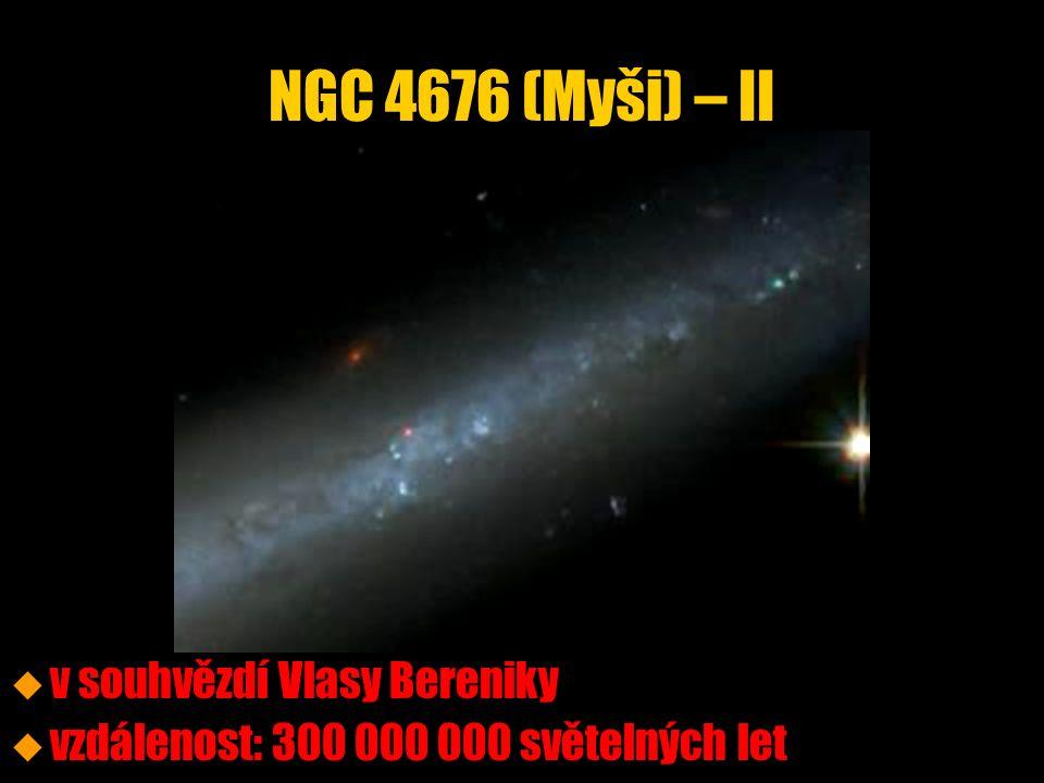 NGC 4676 (Myši) – II u u v souhvězdí Vlasy Bereniky u u vzdálenost: 300 000 000 světelných let