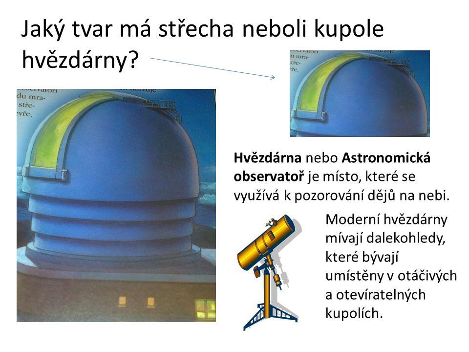 Jaký tvar má střecha neboli kupole hvězdárny.