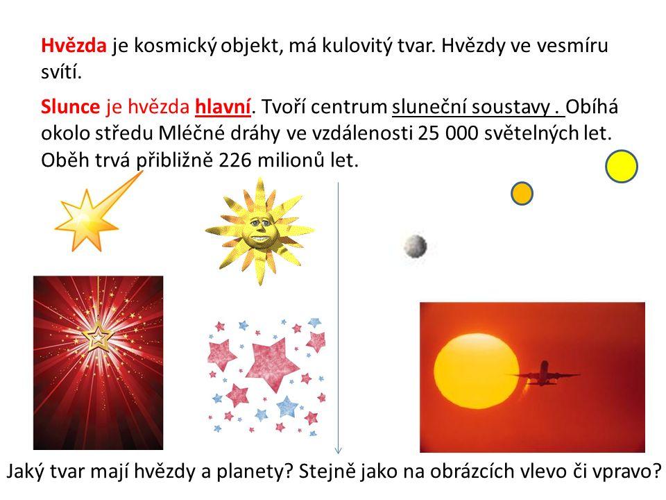 Hvězda je kosmický objekt, má kulovitý tvar. Hvězdy ve vesmíru svítí.