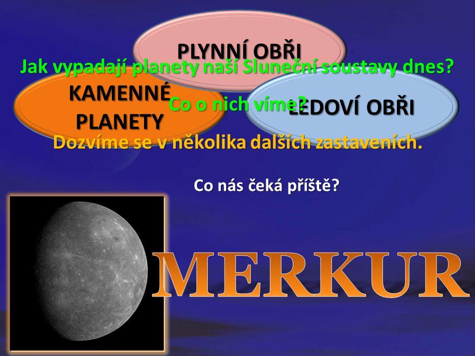KAMENNÉ PLANETY PLYNNÍ OBŘI LEDOVÍ OBŘI Jak vypadají planety naší Sluneční soustavy dnes? Co o nich víme? Dozvíme se v několika dalších zastaveních. C