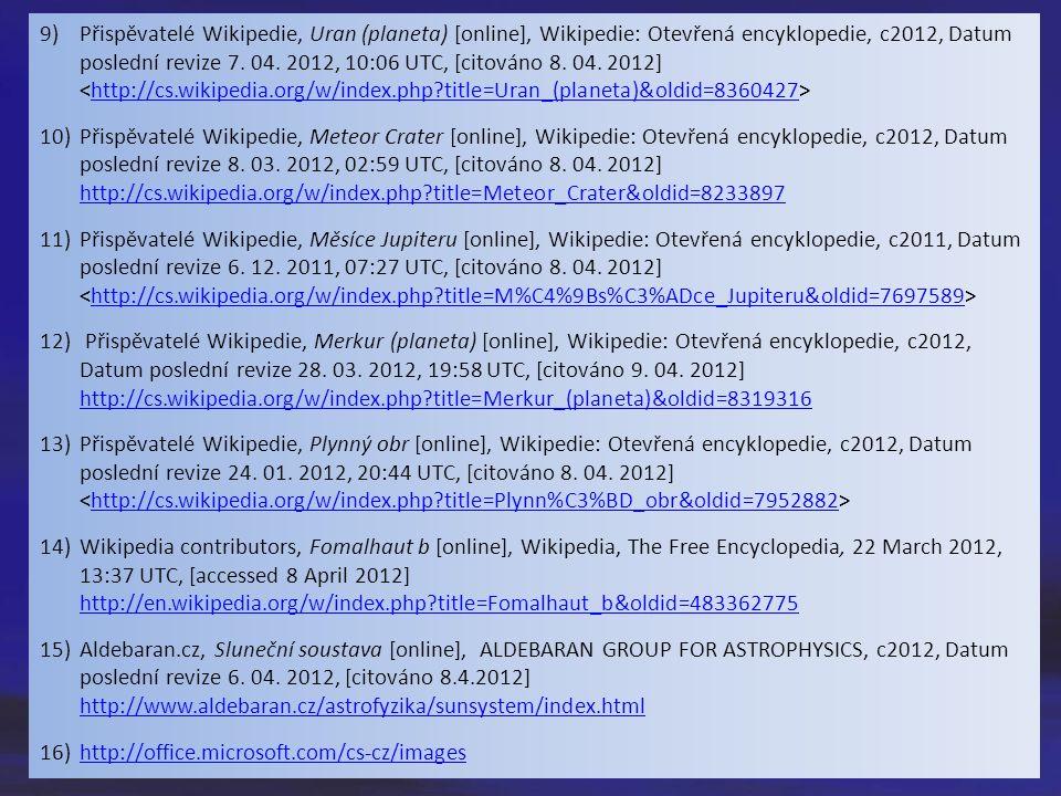 9)Přispěvatelé Wikipedie, Uran (planeta) [online], Wikipedie: Otevřená encyklopedie, c2012, Datum poslední revize 7. 04. 2012, 10:06 UTC, [citováno 8.