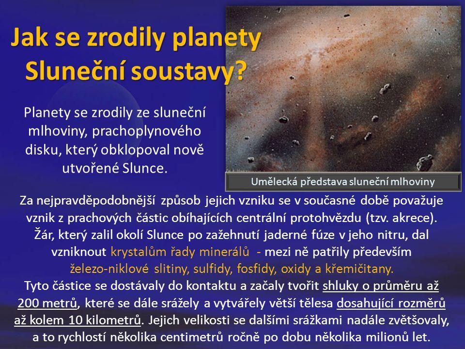 Umělecká představa sluneční mlhoviny Za nejpravděpodobnější způsob jejich vzniku se v současné době považuje vznik z prachových částic obíhajících centrální protohvězdu (tzv.