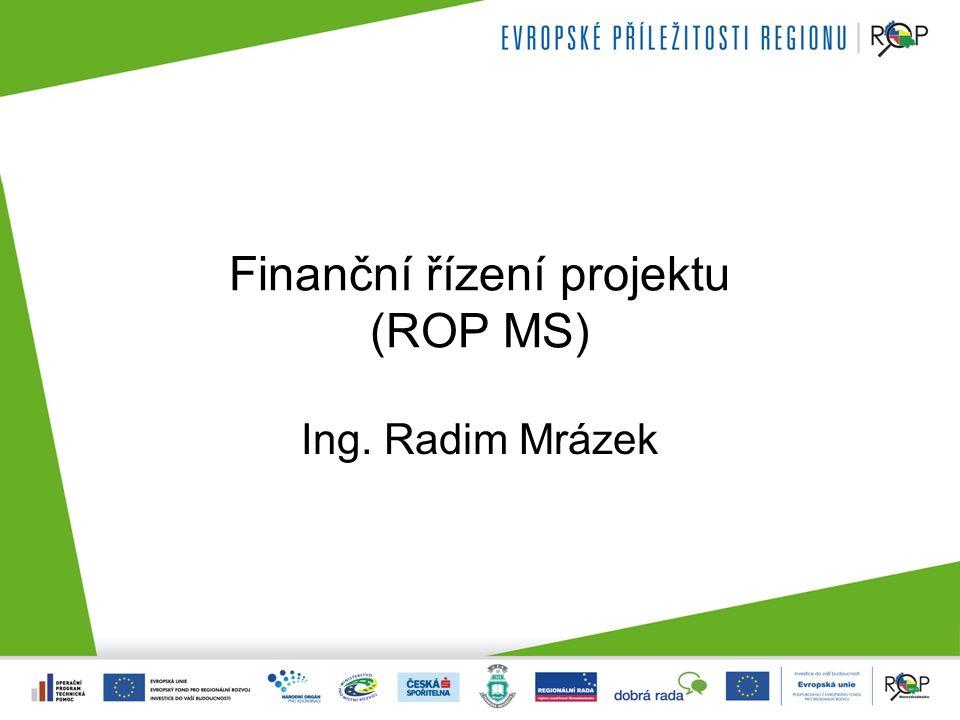Finanční řízení projektu (ROP MS) Ing. Radim Mrázek