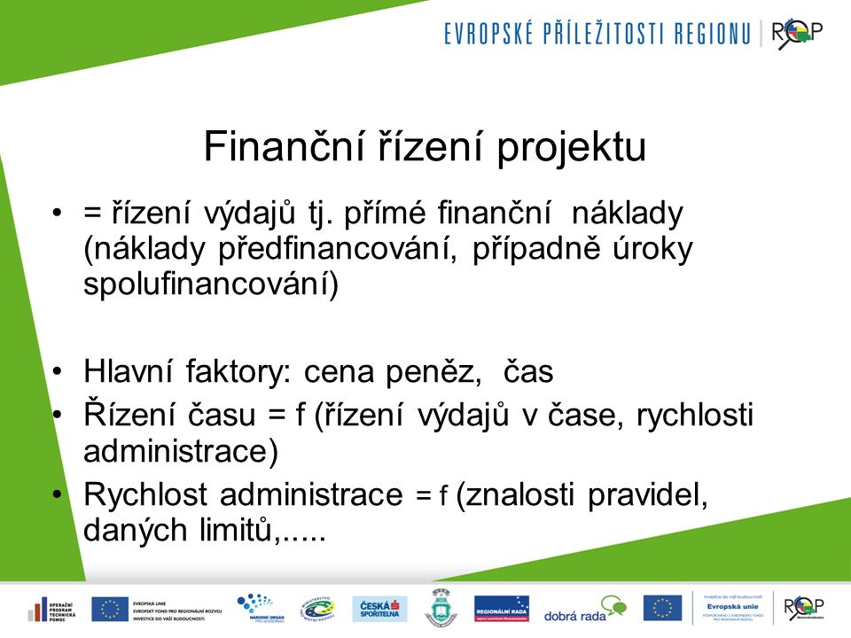 Finanční řízení projektu = řízení výdajů tj. přímé finanční náklady (náklady předfinancování, případně úroky spolufinancování) Hlavní faktory: cena pe