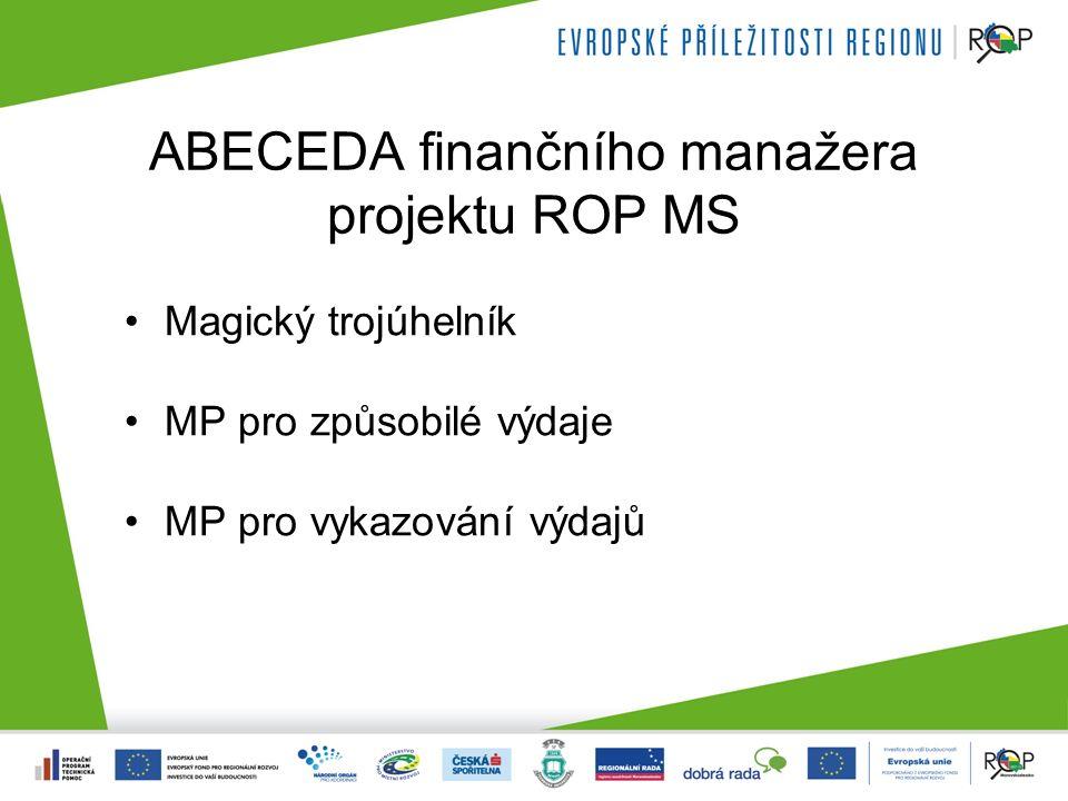 ABECEDA finančního manažera projektu ROP MS Magický trojúhelník MP pro způsobilé výdaje MP pro vykazování výdajů