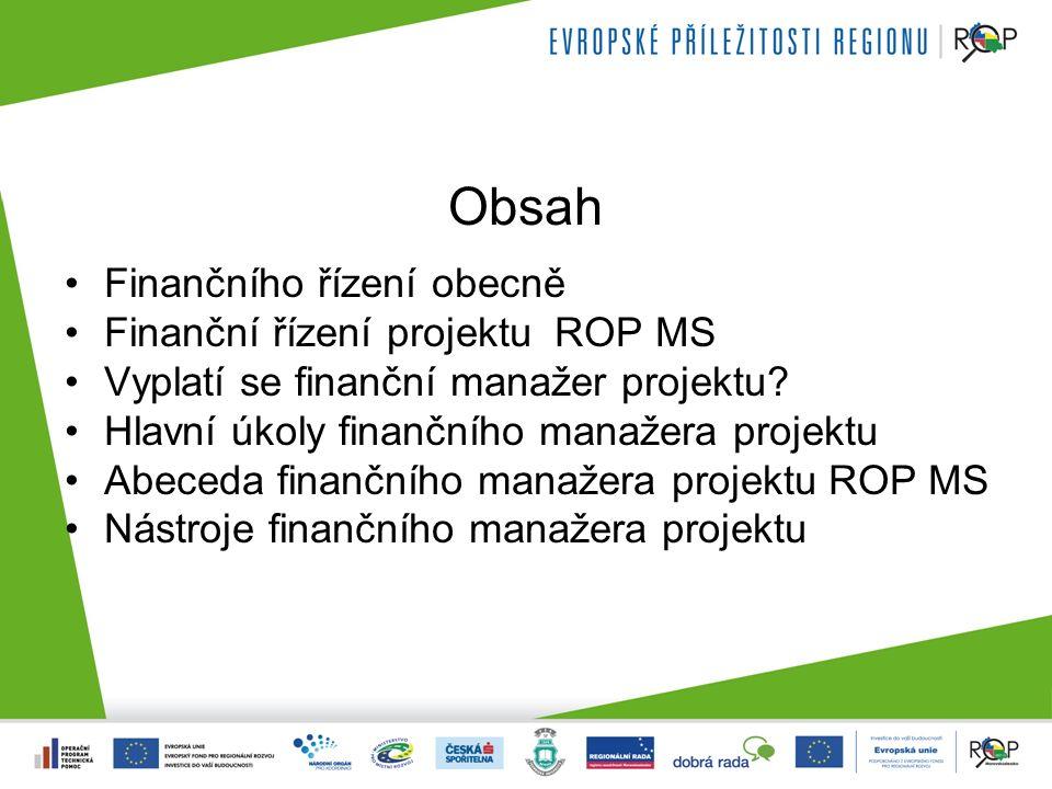 Obsah Finančního řízení obecně Finanční řízení projektu ROP MS Vyplatí se finanční manažer projektu? Hlavní úkoly finančního manažera projektu Abeceda