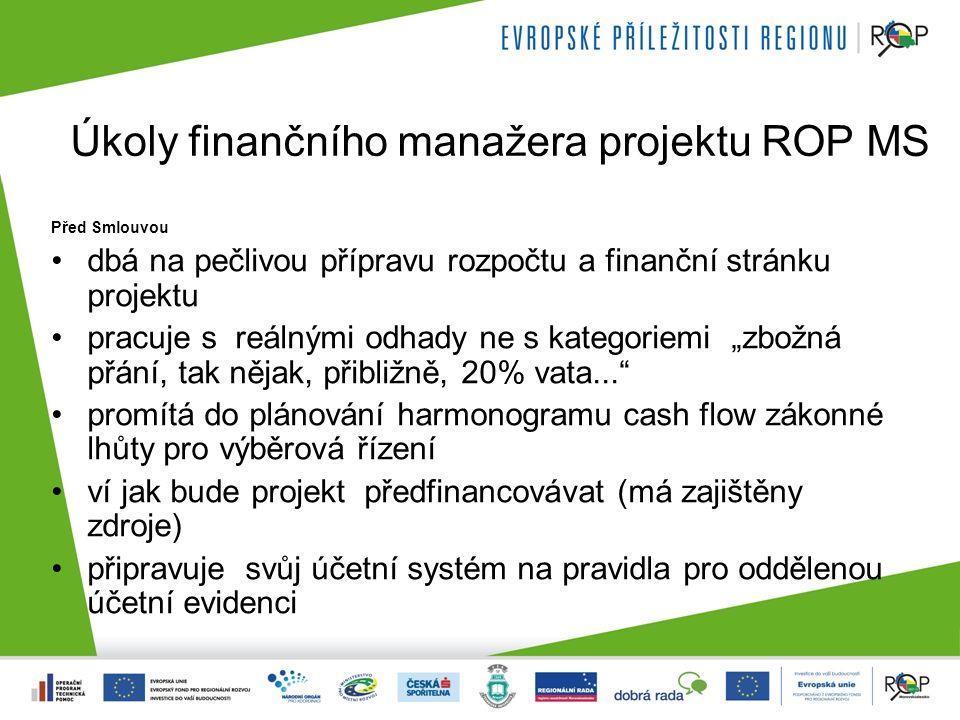Úkoly finančního manažera projektu ROP MS Před Smlouvou dbá na pečlivou přípravu rozpočtu a finanční stránku projektu pracuje s reálnými odhady ne s k